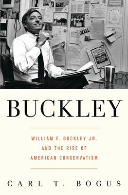Buckley: William F. Buckley Jr. and the Rise of American Conservatism (Hardback)