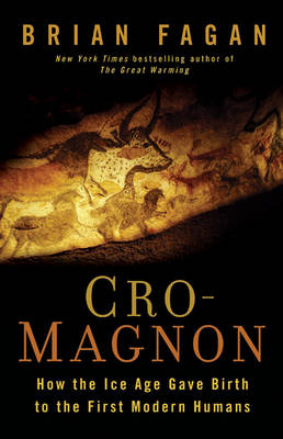 Cro-Magnon: How the Ice Age Gave Birth to the First Modern Humans (Hardback)