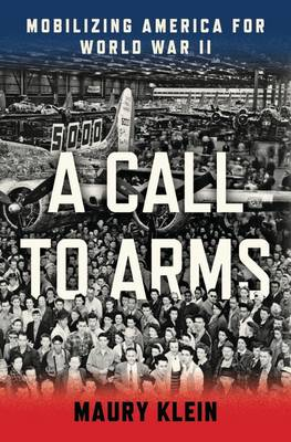 A Call to Arms: Mobilizing America for World War II (Hardback)