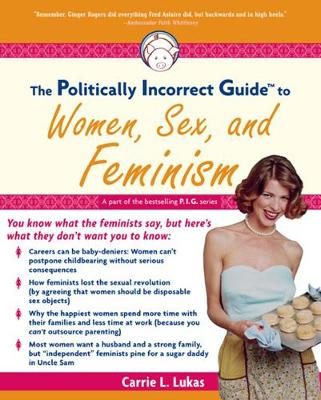 The Politically Incorrect Guide to Women, Sex And Feminism (Paperback)