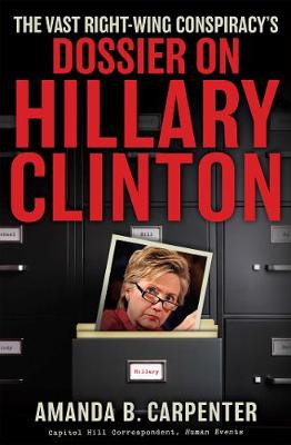 The Vast Right-Wing Conspiracy's Dossier on Hillary Clinton (Hardback)