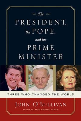 The President, the Pope, And the Prime Minister: Three Who Changed the World (Hardback)