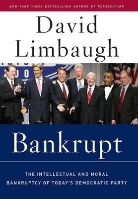 Bankrupt: The Intellectual And Moral Bankruptcy of the Democratic Party (Hardback)