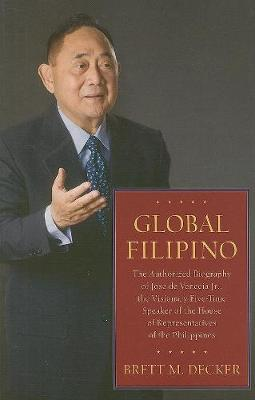 Global Filipino: The Authorized Biography of Jose De Venecia Jr., The Visionary Five-Time Speaker of The House of Representatives of the Philippines (Hardback)