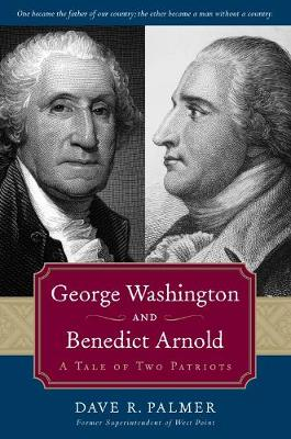 George Washington and Benedict Arnold: A Tale of Two Patriots (Hardback)