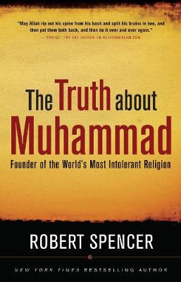 The Truth About Muhammad: Founder of the World's Most Intolerant Religion (Hardback)
