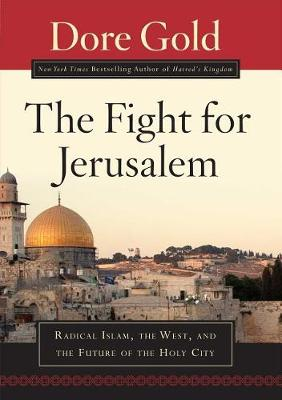 The Fight for Jerusalem: Radical Islam, The West, and The Future of the Holy City (Hardback)