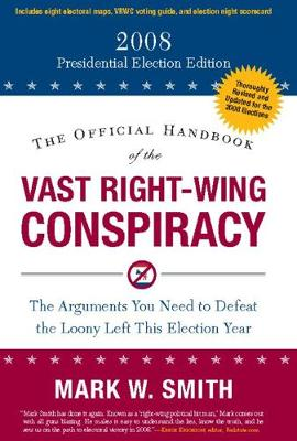 The Official Handbook of the Vast Right-Wing Conspiracy 2008: The Arguments You Need to Defeat the Loony Left This Election Year (Paperback)