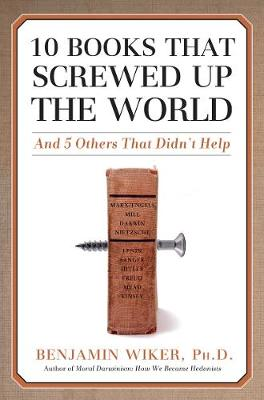 10 Books that Screwed Up the World: And 5 Others That Didn't Help (Hardback)