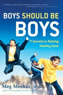 Boys Should Be Boys: 7 Secrets to Raising Healthy Sons (Hardback)