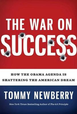 The War On Success: How the Obama Agenda Is Shattering the American Dream (Hardback)