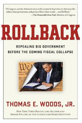 Rollback: Repealing Big Government Before the Coming Fiscal Collapse (Hardback)