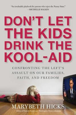 Don't Let the Kids Drink the Kool-Aid: Confronting the Assault on Our Families, Faith, and Freedom (Hardback)