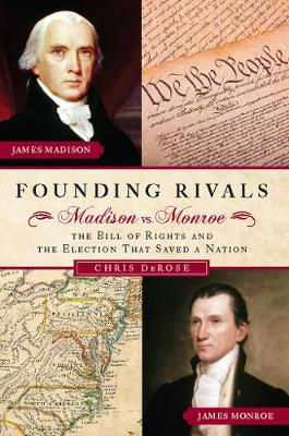 Founding Rivals: Madison vs. Monroe, The Bill of Rights, and The Election that Saved a Nation (Hardback)