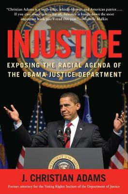 Injustice: Exposing the Racial Agenda of the Obama Justice Department (Hardback)