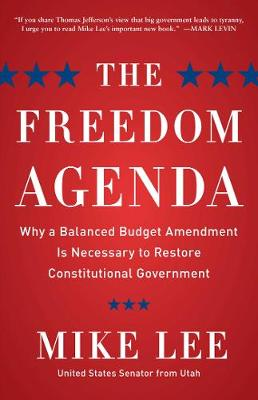 The Freedom Agenda: Why a Balanced Budget Amendment is Necessary to Restore Constitutional Government (Hardback)