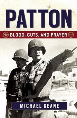 Patton: Blood, Guts, and Prayer (Hardback)