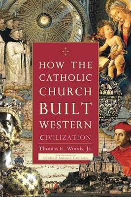 How The Catholic Church Built Western Civilization (Paperback)