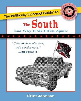 The Politically Incorrect Guide to The South: (And Why It Will Rise Again) - Politically Incorrect Guides (Paperback)