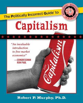 The Politically Incorrect Guide to Capitalism (Paperback)