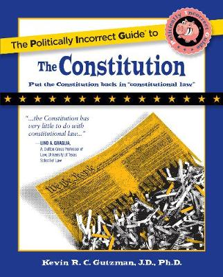 The Politically Incorrect Guide to the Constitution - Politically Incorrect Guides (Paperback)