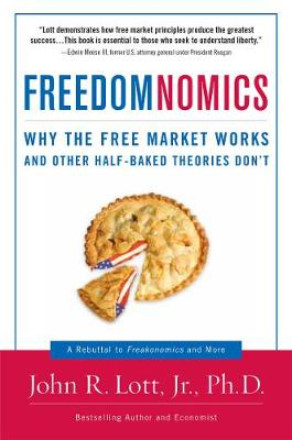 Freedomnomics: Why the Free Market Works and Other Half-baked Theories Don't (Hardback)