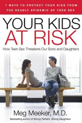 Your Kids at Risk: How Teen Sex Threatens Our Sons and Daughters (Paperback)