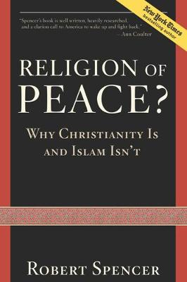 A Religion of Peace?: Why Christianity Is and Islam Isn't (Hardback)