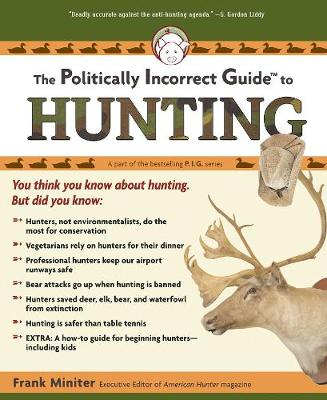 The Politically Incorrect Guide to Hunting - Politically Incorrect Guides (Paperback)