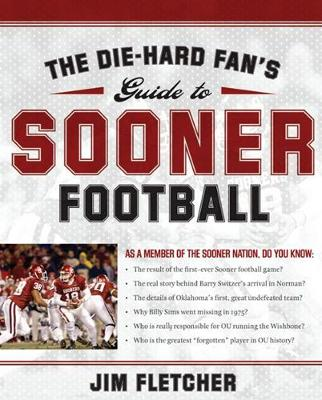 The Die-Hard Fan's Guide to Sooner Football - Die-Hard Fan's Guide To... (Paperback)