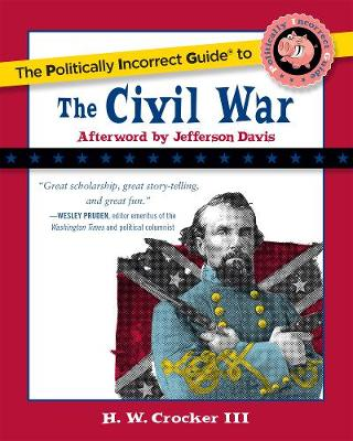 The Politically Incorrect Guide to the Civil War - Politically Incorrect Guides (Paperback)
