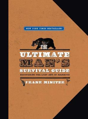 The Ultimate Man's Survival Guide: Rediscovering the Lost Art of Manhood (Hardback)