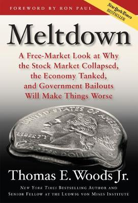 Meltdown: A Free-Market Look at Why the Stock Market Collapsed, the Economy Tanked, and the Government Bailout Will Make Things Worse (Hardback)