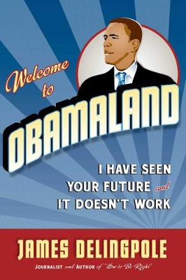 Welcome to Obamaland: I Have Seen Your Future and It Doesn't Work (Hardback)