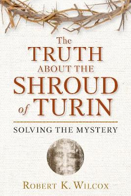 The Truth About the Shroud of Turin: Solving the Mystery (Paperback)