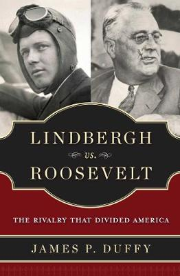 Lindbergh vs. Roosevelt: The Rivalry That Divided America (Hardback)