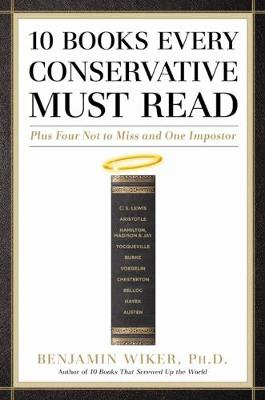 10 Books Every Conservative Must Read: Plus Four Not to Miss and One Impostor (Hardback)
