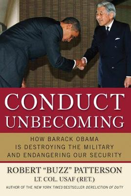 Conduct Unbecoming: How Barack Obama is Destroying The Military and Endangering Our Security (Hardback)
