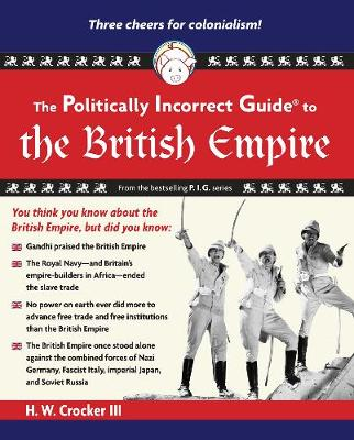 The Politically Incorrect Guide to the British Empire - The Politically Incorrect Guides (Paperback)