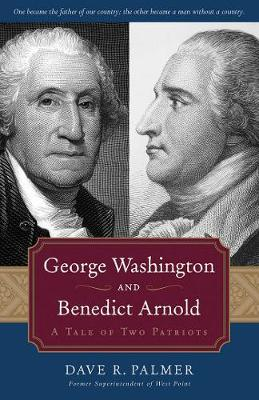 George Washington and Benedict Arnold: A Tale of Two Patriots (Paperback)