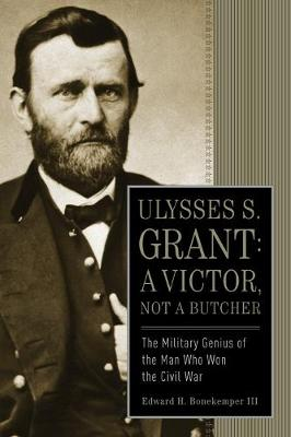 Ulysses S. Grant: A Victor, Not a Butcher: The Military Genius of the Man Who Won the Civil War (Paperback)