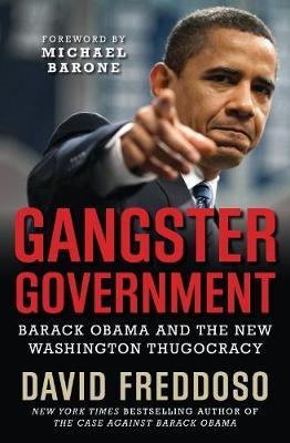 Gangster Government: Barack Obama and the New Washington Thugocracy (Hardback)