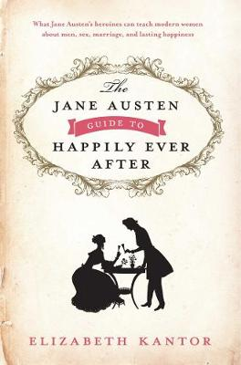 The Jane Austen Guide to Happily Ever After (Hardback)