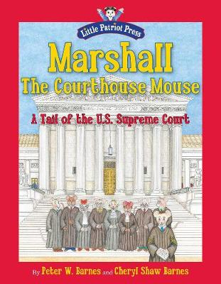 Marshall, the Courthouse Mouse: A Tail of the U. S. Supreme Court (Hardback)