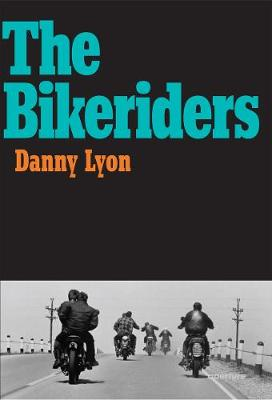 Danny Lyon: The Bikeriders (Hardback)