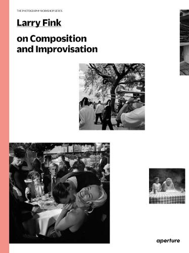 Larry Fink on Composition and Improvisation - The Photography Workshop Series (Paperback)