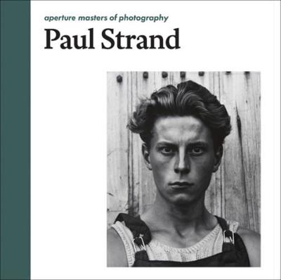 Paul Strand: Aperture Masters of Photography - Masters of Photography (Hardback)
