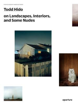 Todd Hido on Landscapes, Interiors, and the Nude - The Photography Workshop Series (Paperback)
