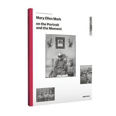 Mary Ellen Mark: On the Portrait and the Moment - The Photography Workshop Series (Paperback)