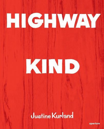 Justine Kurland: Highway Kind (Hardback)
